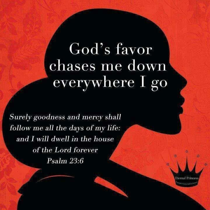 God S Favor Chases Me Down Everywhere I Go Gods Favor Surely Goodness And Mercy Psalms