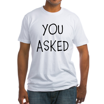 YOU ASKED T-Shirt