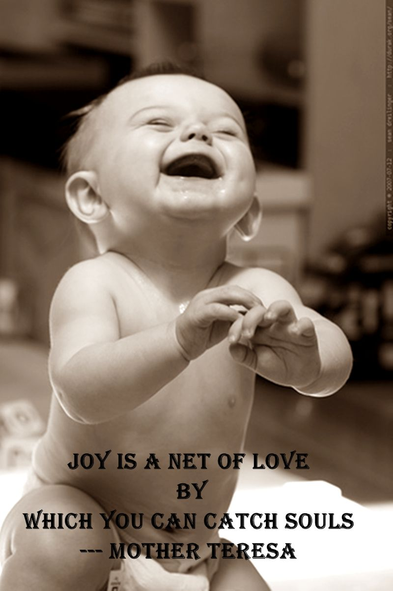 Joy is a net of love by which you can catch souls...Mother Teresa.