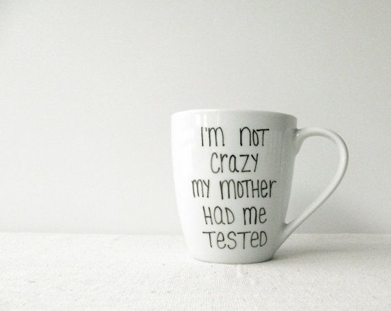 "Sheldon Cooper Mug - ""I'm Not Crazy My Mother Had Me Tested"" Mug - The Big Bang Theory Mug - Black Hand Painted on a White Coffee Cup on Etsy, $15.00 AUD"