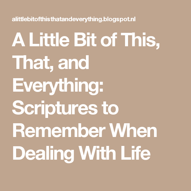 A Little Bit of This, That, and Everything: Scriptures to Remember When Dealing With Life