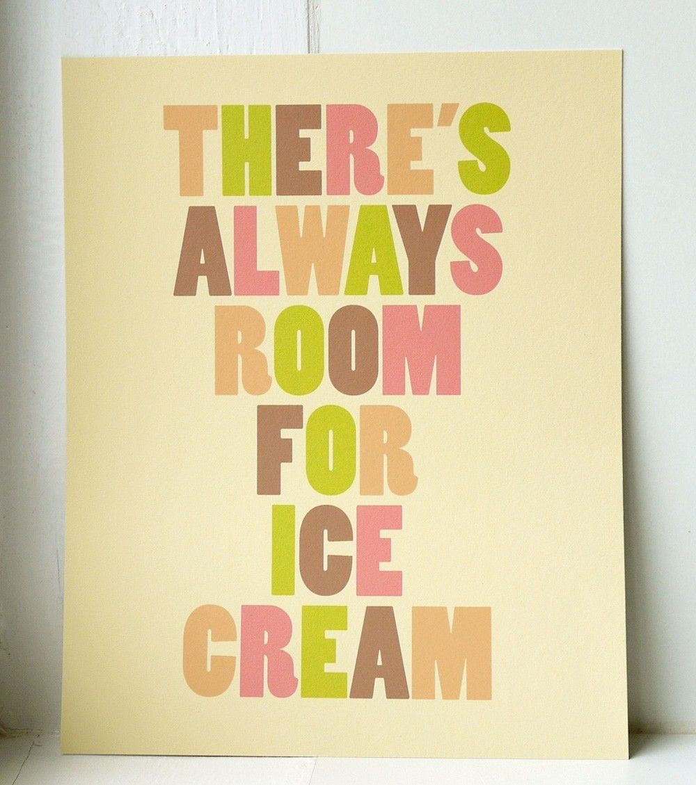 There\'s Always Room for Ice Cream Art Print by twoforjoypaper NEED ...