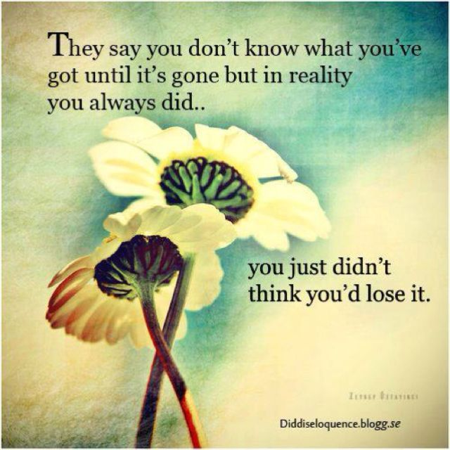 New Relationship Love Quotes: They Say You Don't Know What You've Got Until It's Gone