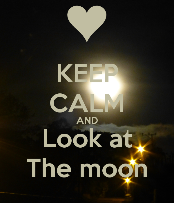 keep calm and look the moon keepcalm pinterest. Black Bedroom Furniture Sets. Home Design Ideas