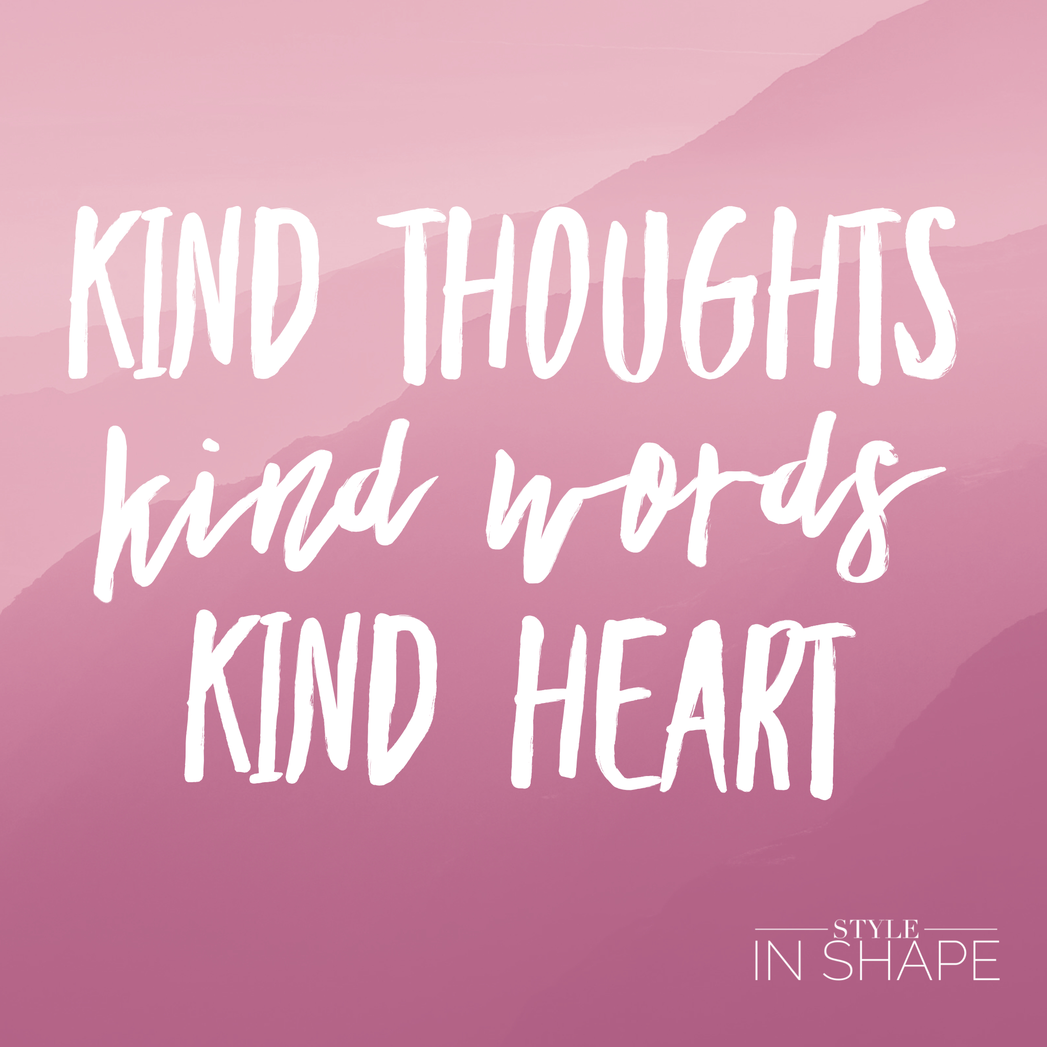 Kind Thoughts. Kind Words. Kind Heart   STYLE IN SHAPE