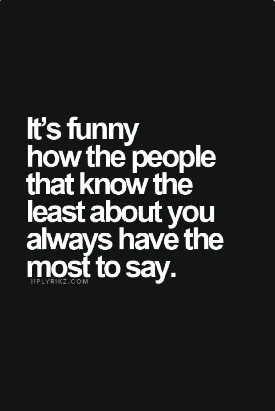 It\'s funny how the people that know the least about you ...