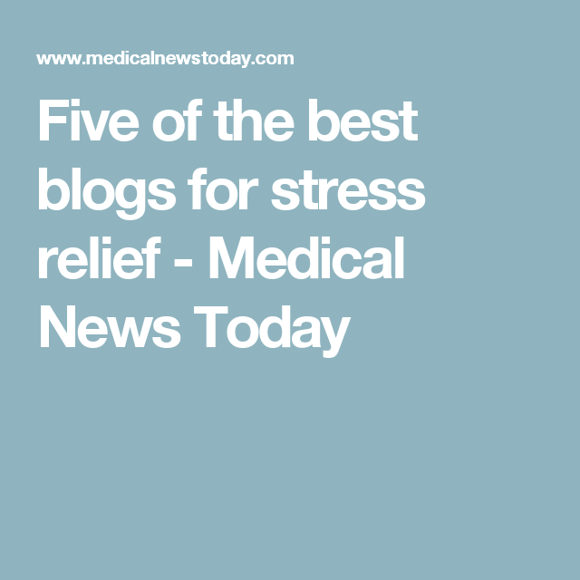 Five of the best blogs for stress relief - Medical News Today