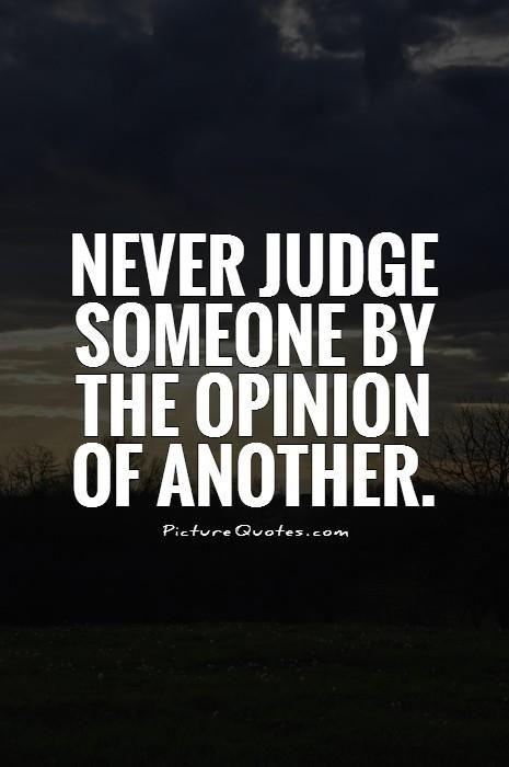 Picturequotes Com Judge Quotes Judgemental People Quotes Opinion Quotes