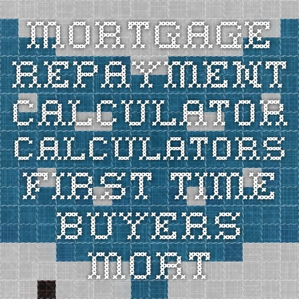 Mortgage Repayment Calculator - Calculators - First Time Buyers
