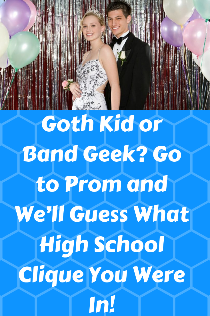 Goth Kid or Band Geek? Go to Prom and We'll Guess What High