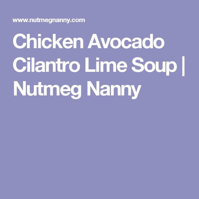 Chicken Avocado Cilantro Lime Soup   Nutmeg Nanny