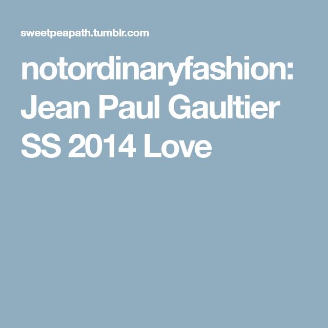 notordinaryfashion: Jean Paul Gaultier SS 2014 Love