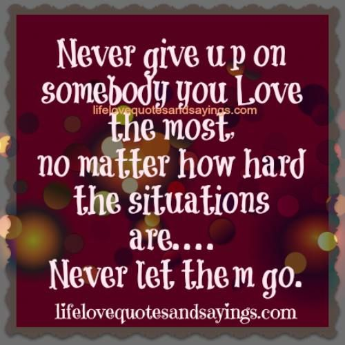 Famous Quotes About Not Giving Up Not Giving Up On Love Quotes And