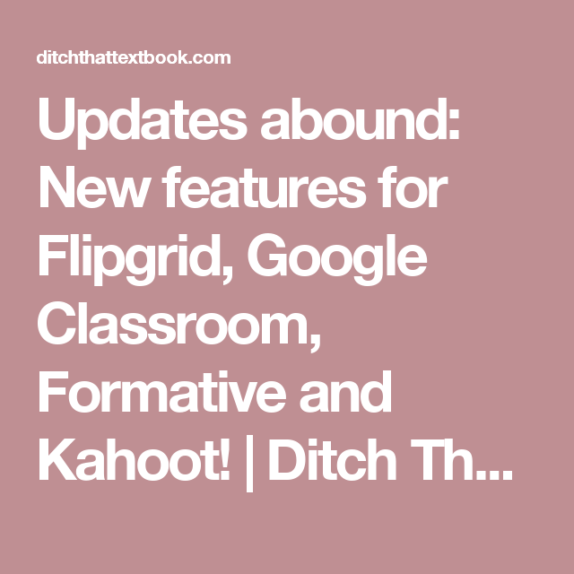 Updates abound: New features for Flipgrid, Google Classroom