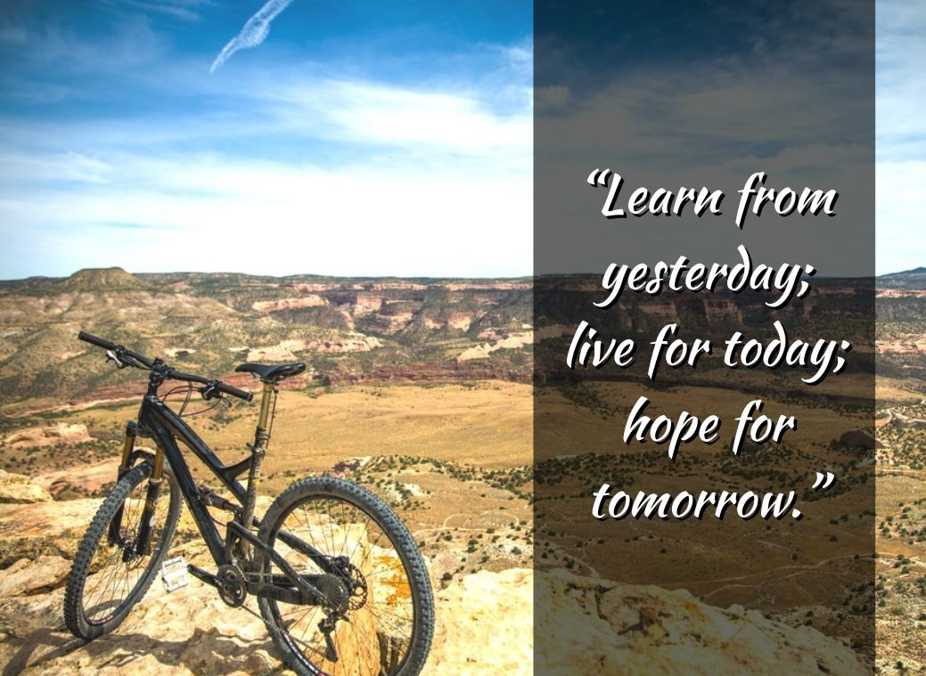 Learn from #yesterday; live for #today, hope for #tomorrow