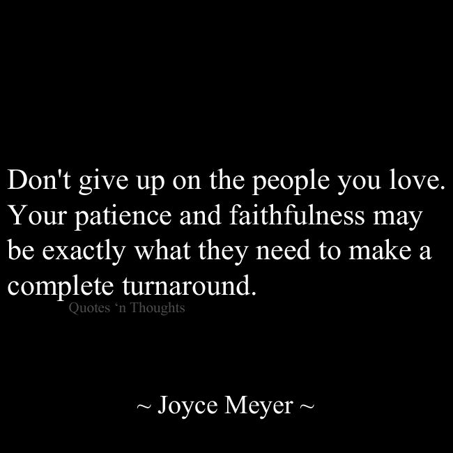 She Gave Up On You Quotes: Don't Give Up On The People You Love. Your Patience And