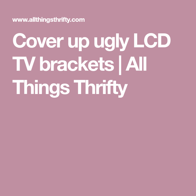 Cover up ugly LCD TV brackets | Tv bracket, TVs and Tv furniture