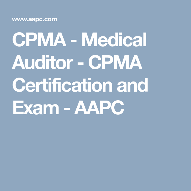 CPMA - Medical Auditor - CPMA Certification and Exam - AAPC | WORK ...