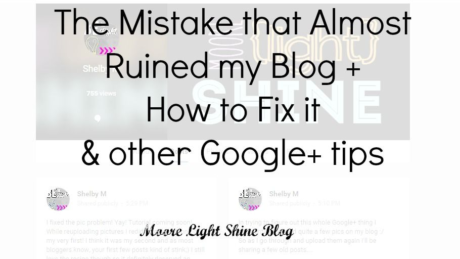 Let Moore Light Shine: The mistake that almost ruined my blog & how to fix it + other google+ tips