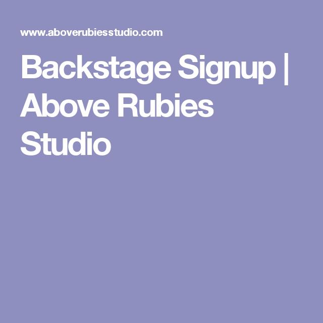 Backstage Signup | Above Rubies Studio