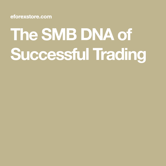 The SMB DNA of Successful Trading | eforexstore finance