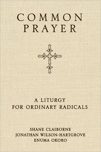 Common Prayer A Liturgy For Ordinary Radicals Common Prayer