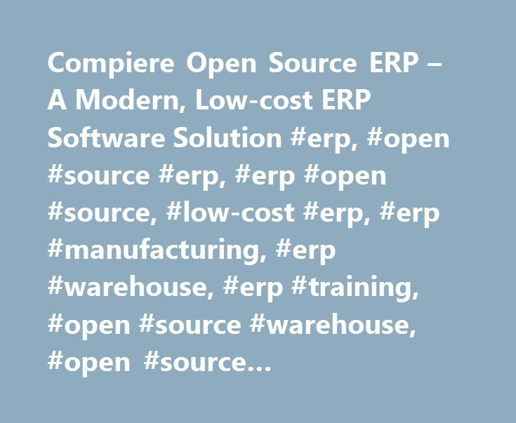 Compiere Open Source ERP \u2013 A Modern, Low-cost ERP Software Solution