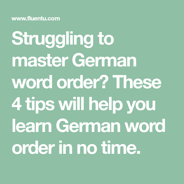 Struggling To Master German Word Order These 4 Tips Will