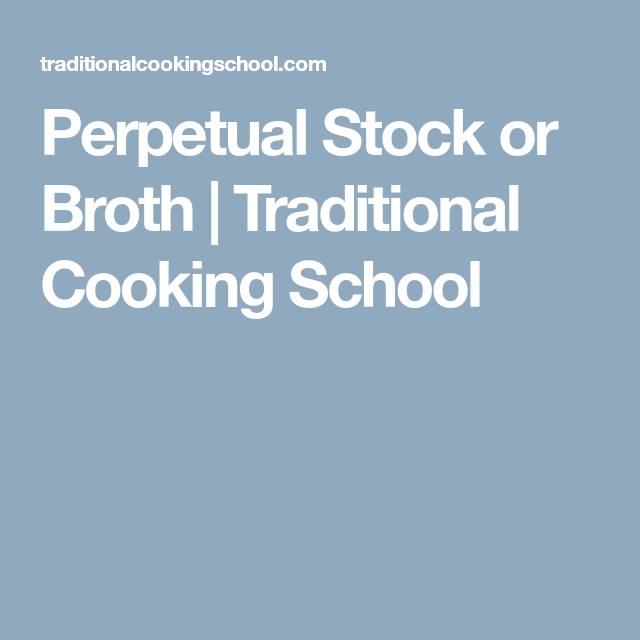 Perpetual Stock or Broth | Traditional Cooking School