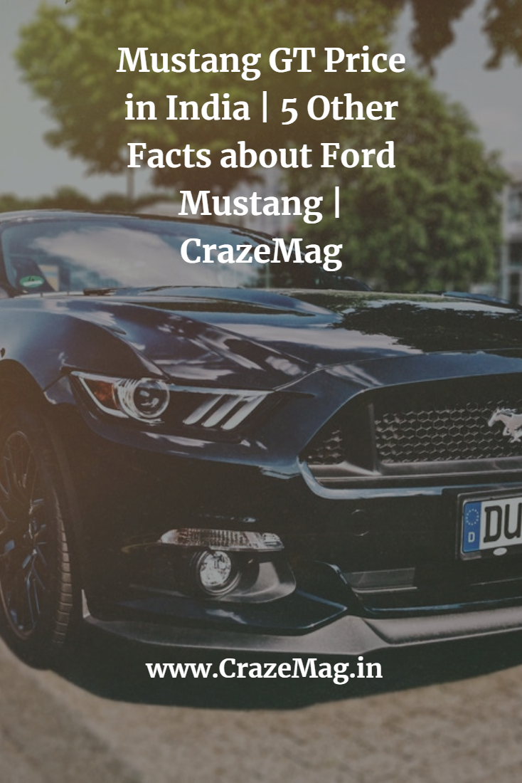 5 Things To Know About Ford Mustang In India Crazemag Mustang