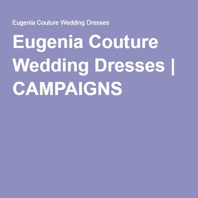 Eugenia Couture Wedding Dresses | CAMPAIGNS
