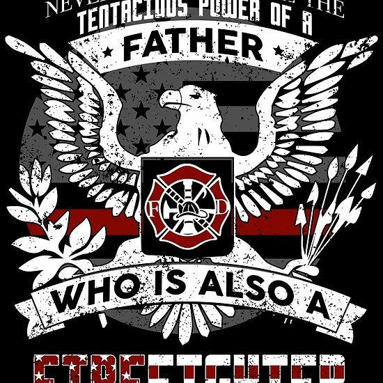 Never Underestimate The Tenacious Power Of A Father Who Is A Firefighter