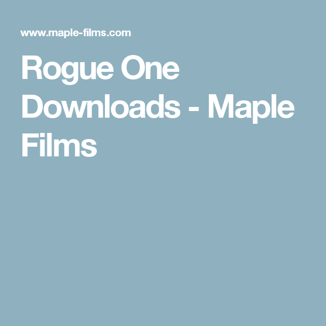 Rogue One Downloads Maple Films Cinema Paradiso Rogues