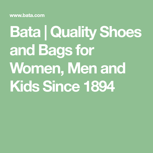Bata Quality Shoes And Bags For Women Men And Kids Since 1894 Women Men Bata