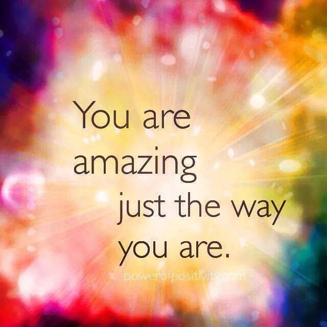 You Are Amazing Just The Way You Are Amazing Quotes Compliment Quotes You Are Amazing