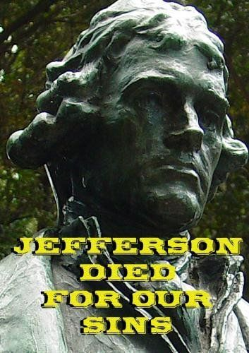 Jefferson Died For Our Sins:  Thomas Jefferson on God, Jesus and The Separation of Church and State DVD ~ Karen Kearns, http://www.amazon.com/dp/B001TOE86I/ref=cm_sw_r_pi_dp_gcGCtb1296WH9