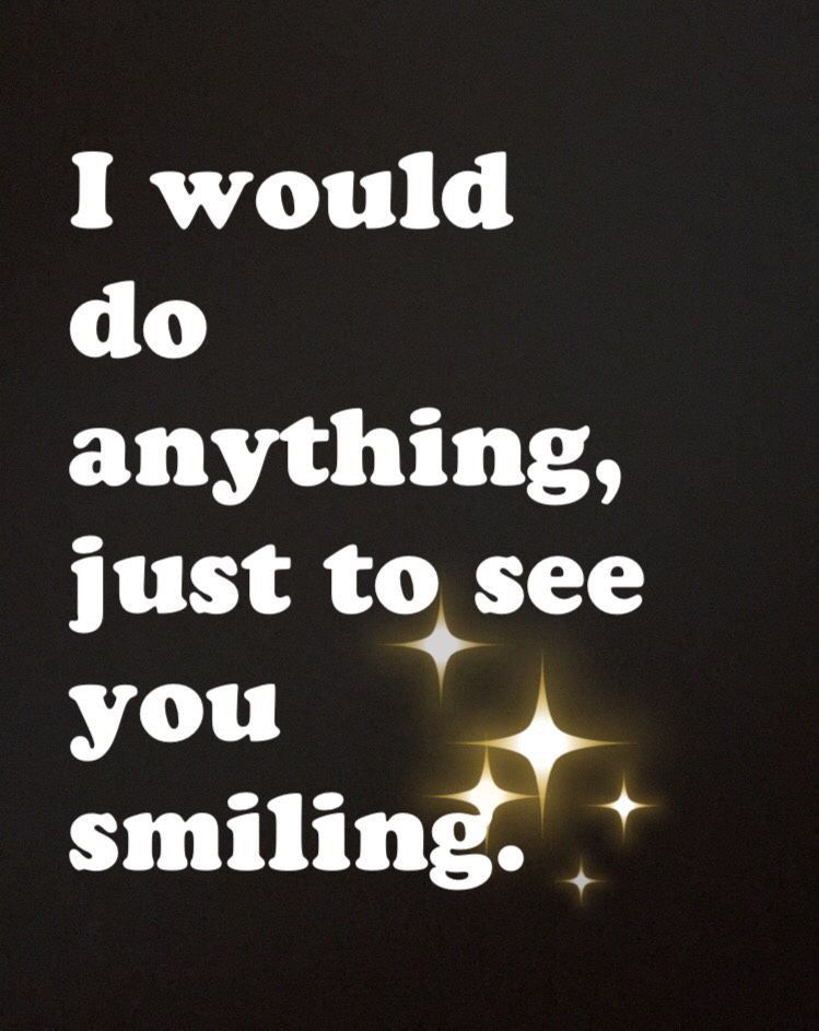 Just To See Your Smiling Love Thoughts Quotes Love Your Smile