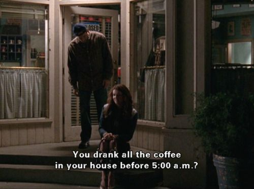 """""""You drank all the coffee in your house before 5:00 a.m.?"""" -Luke"""