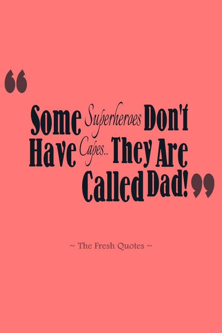 Image of: Parents Father Dad Quotes some Superheroes Dont Have Capes They Are Called Dad They Are Called Dad Ination 70 Heart Touching Funny Father Quotes Wishes