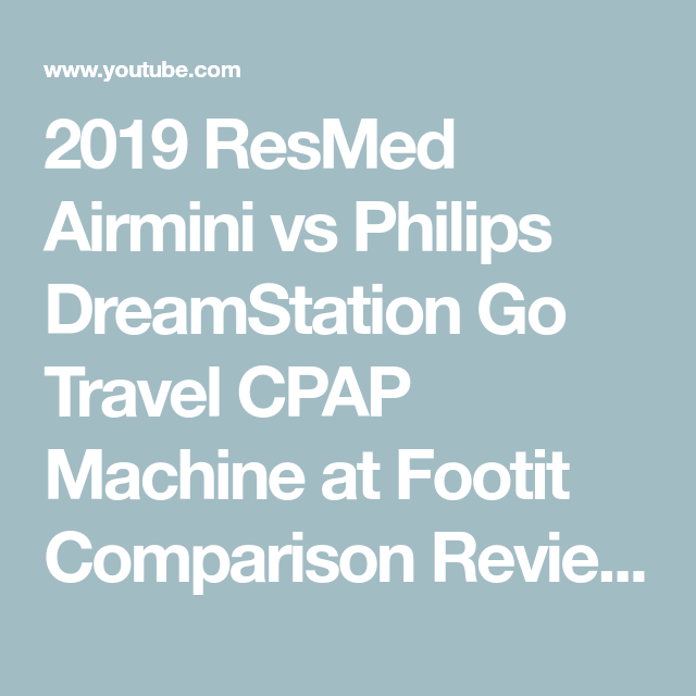 2019 Resmed Airmini Vs Philips Dreamstation Go Travel Cpap Machine At Footit Comparison Review Youtube Cpap Machine Cpap Resmed
