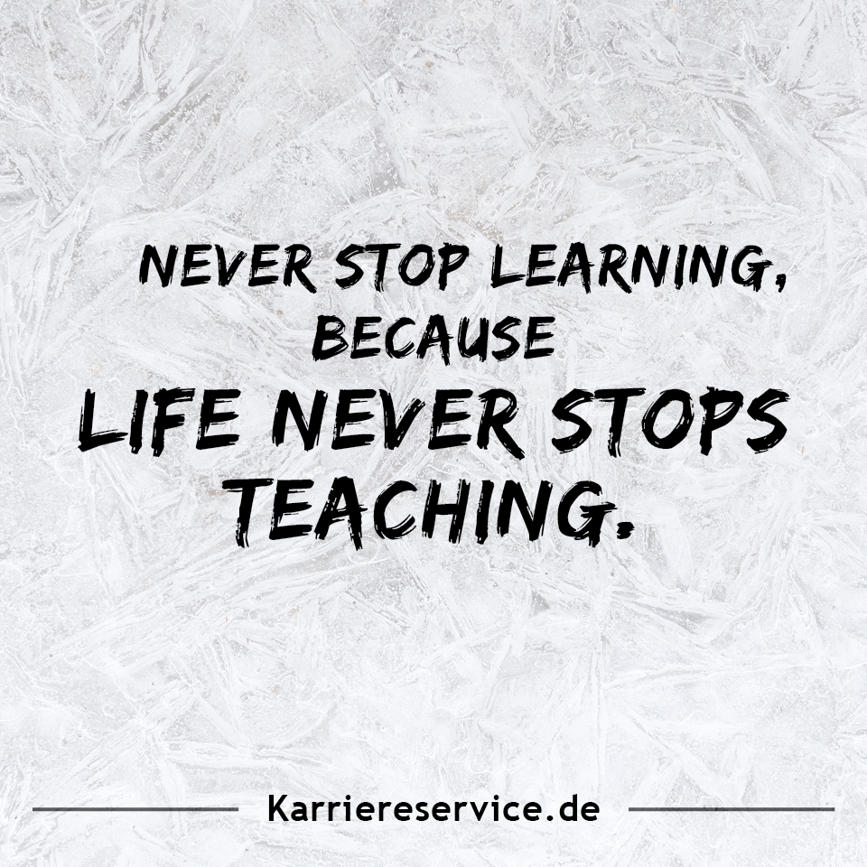Motivational quote Never stop learning because life never stops teaching   Karriere Sprüche idioms Zitat lustig witzig career job inspiration funny englisch  spruch...