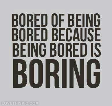 Being bored is boring life quotes funny quotes quote life ...
