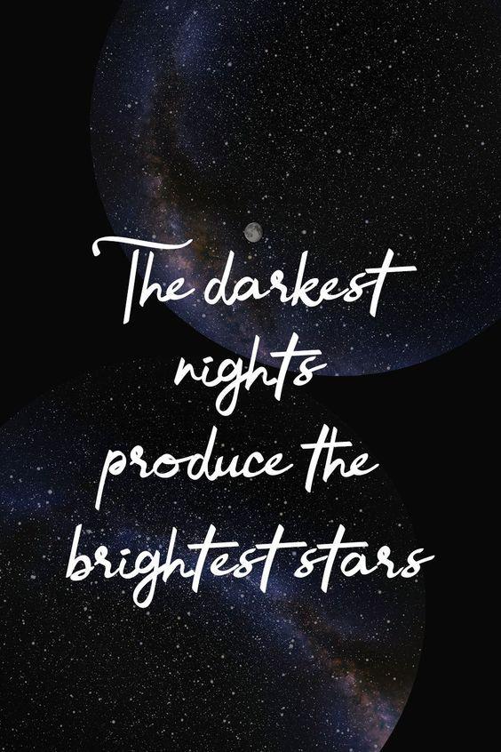 The Darkest Nights Produces The Brightest Stars.  #DarkNightQuotes #DarknessQuotes #Quoteish
