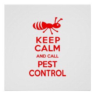 Keep Calm And Call Pest Control Funny Exterminator Posters Pest Control Termite Control Garden Pest Control