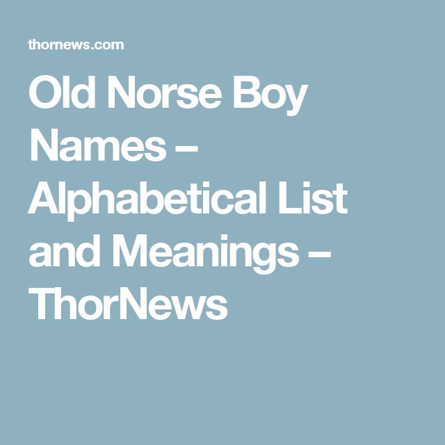 Old Norse Boy Names Alphabetical List And Meanings Thornews Norse Baby Names Boy Names Old Norse