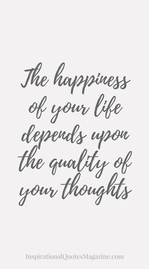 Happiness quote - The Happiness of your life depends on the quality of your thoughts.  Read our list of 15 Inspirational quotes to change your mood on www.easyonthetongue #happinessquotes #happiness #quotestoliveby
