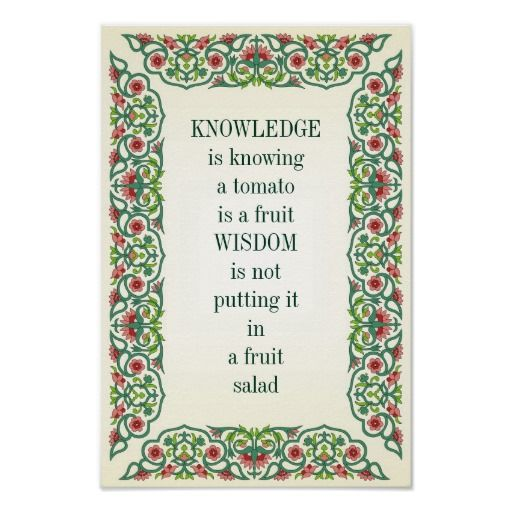 KNOWLEDGE is knowing a tomato is a fruit WISDOM is Poster