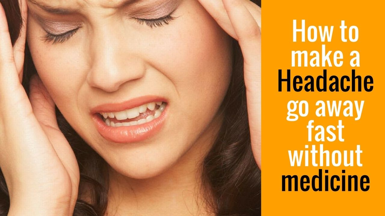 How to make a headache go away fast without medicine
