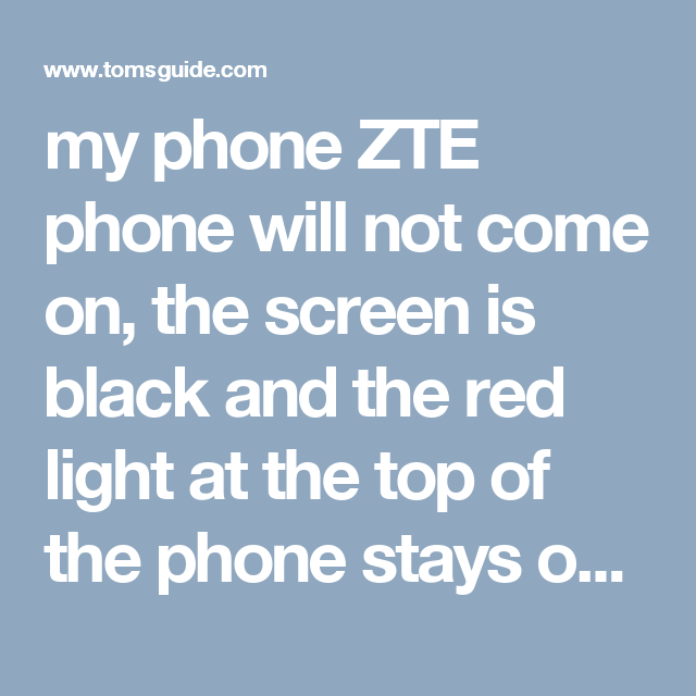 My Phone Zte Phone Will Not Come On The Screen Is Black