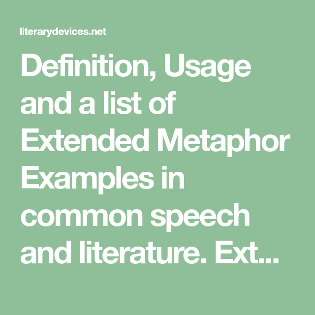 Definition Usage And A List Of Extended Metaphor Examples In Common Speech And Literature Extended Metaphor Refers To A Metaphor Definitions Literary Devices